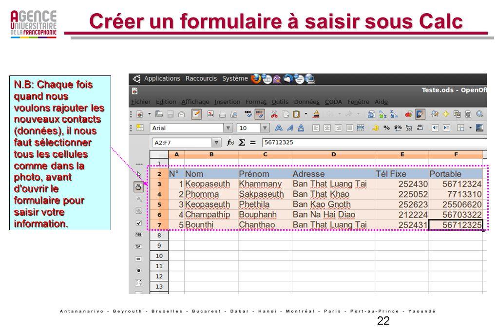 22 Créer un formulaire à saisir sous Calc N.B: Chaque fois quand nous voulons rajouter les nouveaux contacts (données), il nous faut sélectionner tous
