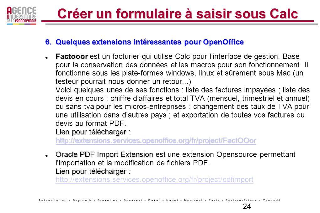 24 Créer un formulaire à saisir sous Calc 6. Quelques extensions intéressantes pour OpenOffice Factooor Lien pour télécharger : http://extensions.serv