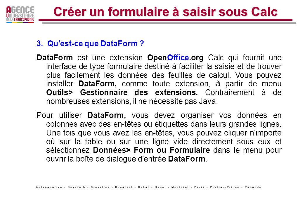 3. Qu'est-ce que DataForm ? DataForm est une extension OpenOffice.org Calc qui fournit une interface de type formulaire destiné à faciliter la saisie