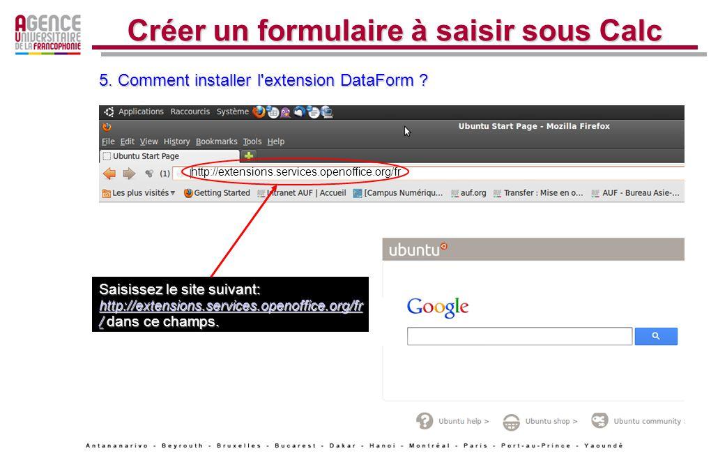 Créer un formulaire à saisir sous Calc Saisissez le site suivant: http://extensions.services.openoffice.org/fr / dans ce champs. http://extensions.ser