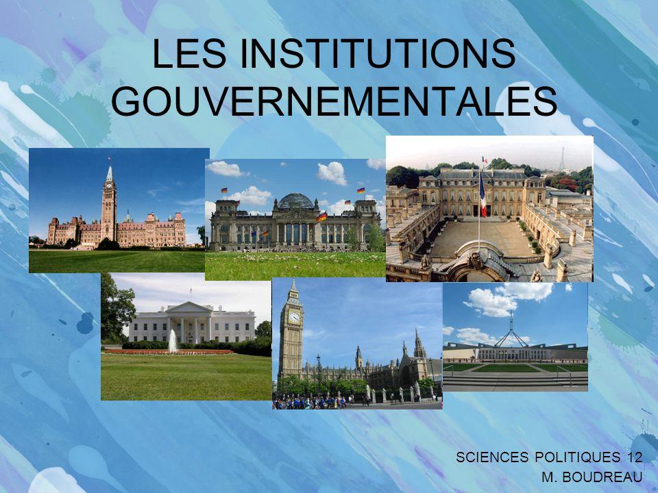 LES INSTITUTIONS GOUVERNEMENTALES SCIENCES POLITIQUES 12 M. BOUDREAU