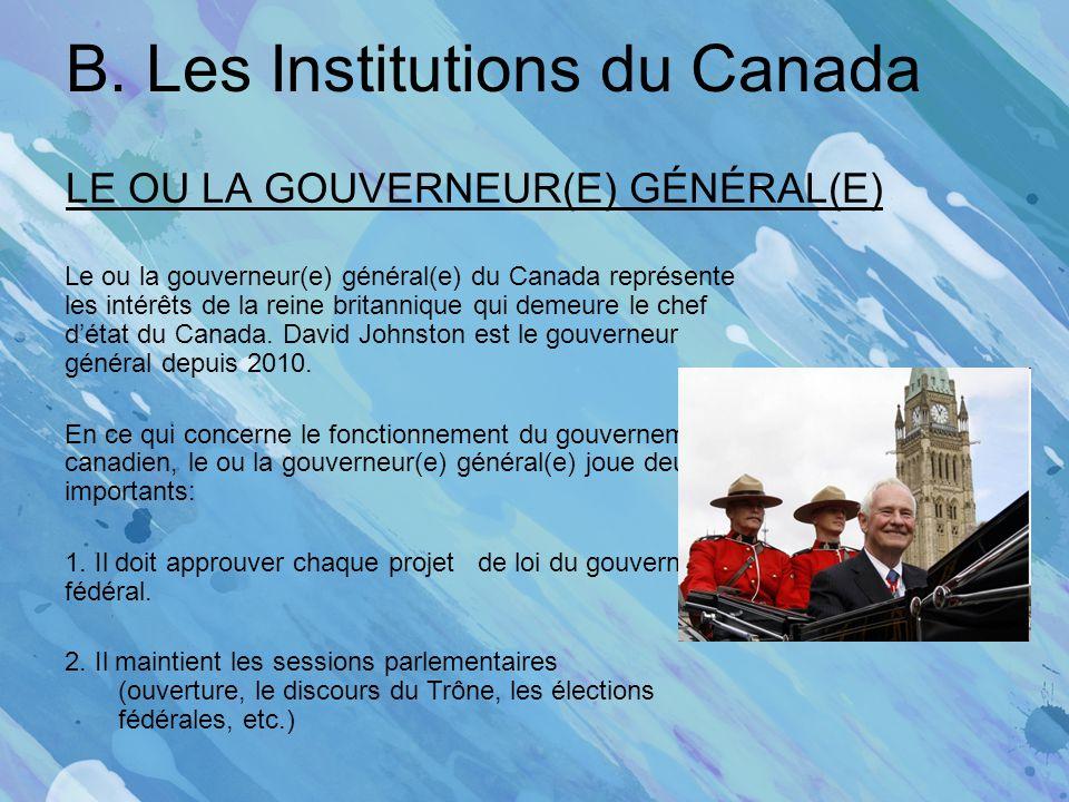 B. Les Institutions du Canada LE OU LA GOUVERNEUR(E) GÉNÉRAL(E) Le ou la gouverneur(e) général(e) du Canada représente les intérêts de la reine britan