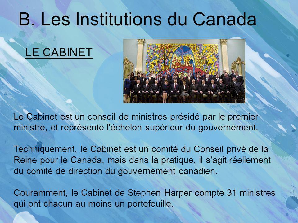 B. Les Institutions du Canada LE CABINET Le Cabinet est un conseil de ministres présidé par le premier ministre, et représente l'échelon supérieur du