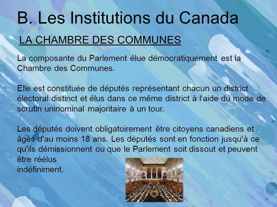 B. Les Institutions du Canada LA CHAMBRE DES COMMUNES La composante du Parlement élue démocratiquement est la Chambre des Communes. Elle est constitué
