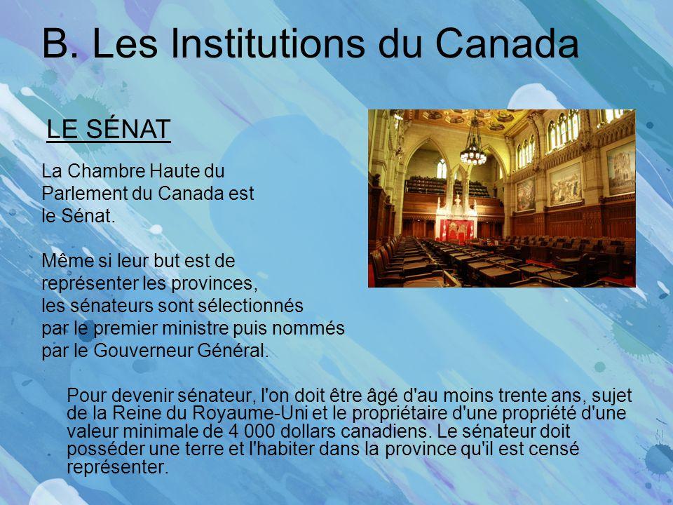 B. Les Institutions du Canada La Chambre Haute du Parlement du Canada est le Sénat. Même si leur but est de représenter les provinces, les sénateurs s