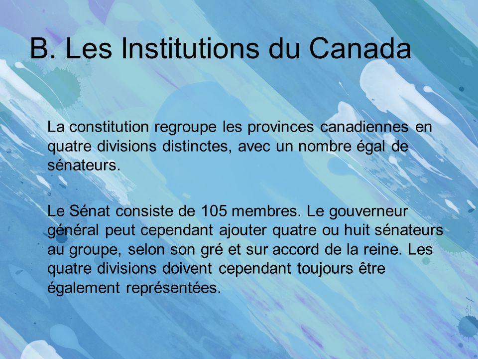 B. Les Institutions du Canada La constitution regroupe les provinces canadiennes en quatre divisions distinctes, avec un nombre égal de sénateurs. Le