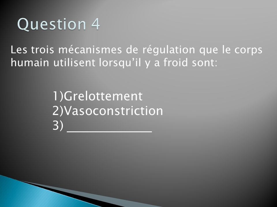Les trois mécanismes de régulation que le corps humain utilisent lorsquil y a froid sont: 1)Grelottement 2)Vasoconstriction 3)