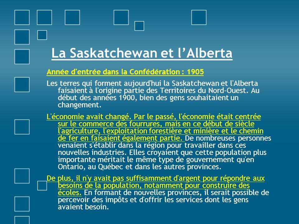 La Saskatchewan et lAlberta Année d'entrée dans la Confédération : 1905 Les terres qui forment aujourd'hui la Saskatchewan et l'Alberta faisaient à l'