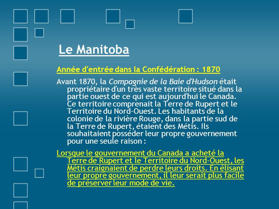 Le Manitoba Année d'entrée dans la Confédération : 1870 Avant 1870, la Compagnie de la Baie d'Hudson était propriétaire d'un très vaste territoire sit
