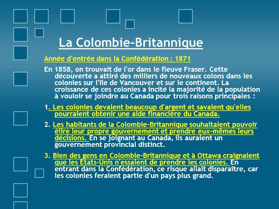 La Colombie-Britannique Année d'entrée dans la Confédération : 1871 En 1858, on trouvait de l'or dans le fleuve Fraser. Cette découverte a attiré des