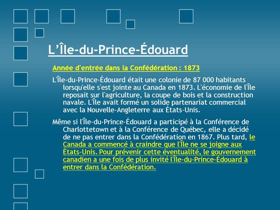 LÎle-du-Prince-Édouard Année d'entrée dans la Confédération : 1873 L'Île-du-Prince-Édouard était une colonie de 87 000 habitants lorsqu'elle s'est joi