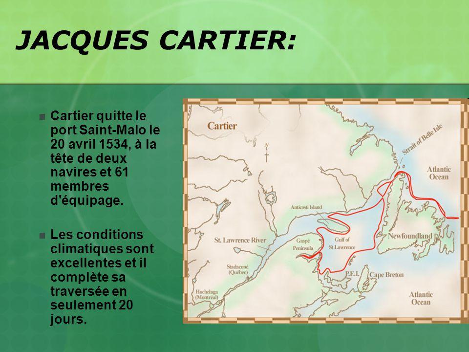 JACQUES CARTIER: Cartier quitte le port Saint-Malo le 20 avril 1534, à la tête de deux navires et 61 membres d'équipage. Les conditions climatiques so