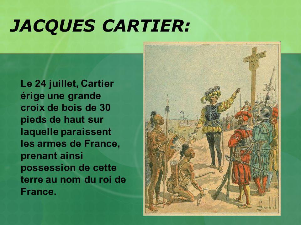 JACQUES CARTIER: Le 24 juillet, Cartier érige une grande croix de bois de 30 pieds de haut sur laquelle paraissent les armes de France, prenant ainsi