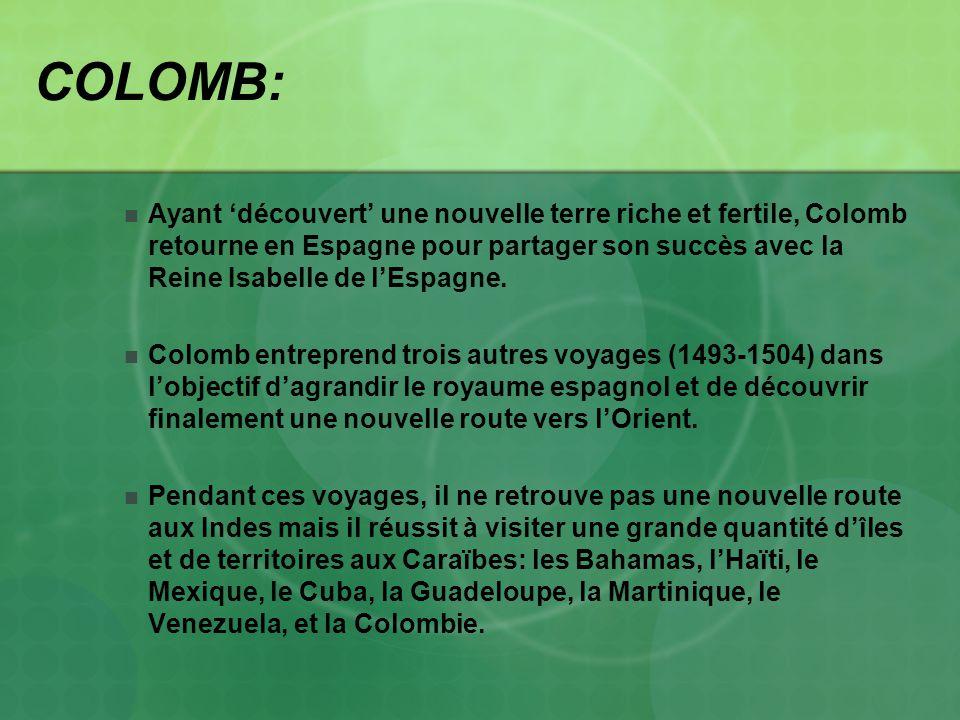 COLOMB: Ayant découvert une nouvelle terre riche et fertile, Colomb retourne en Espagne pour partager son succès avec la Reine Isabelle de lEspagne. C