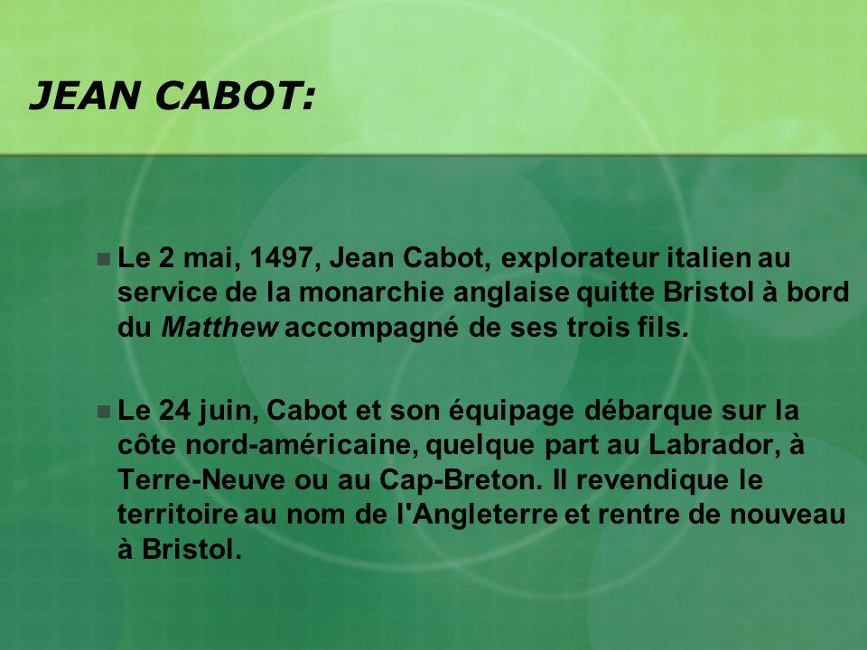 JEAN CABOT: Le 2 mai, 1497, Jean Cabot, explorateur italien au service de la monarchie anglaise quitte Bristol à bord du Matthew accompagné de ses tro
