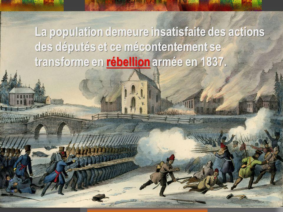 La population demeure insatisfaite des actions des députés et ce mécontentement se transforme en rébellion armée en 1837.