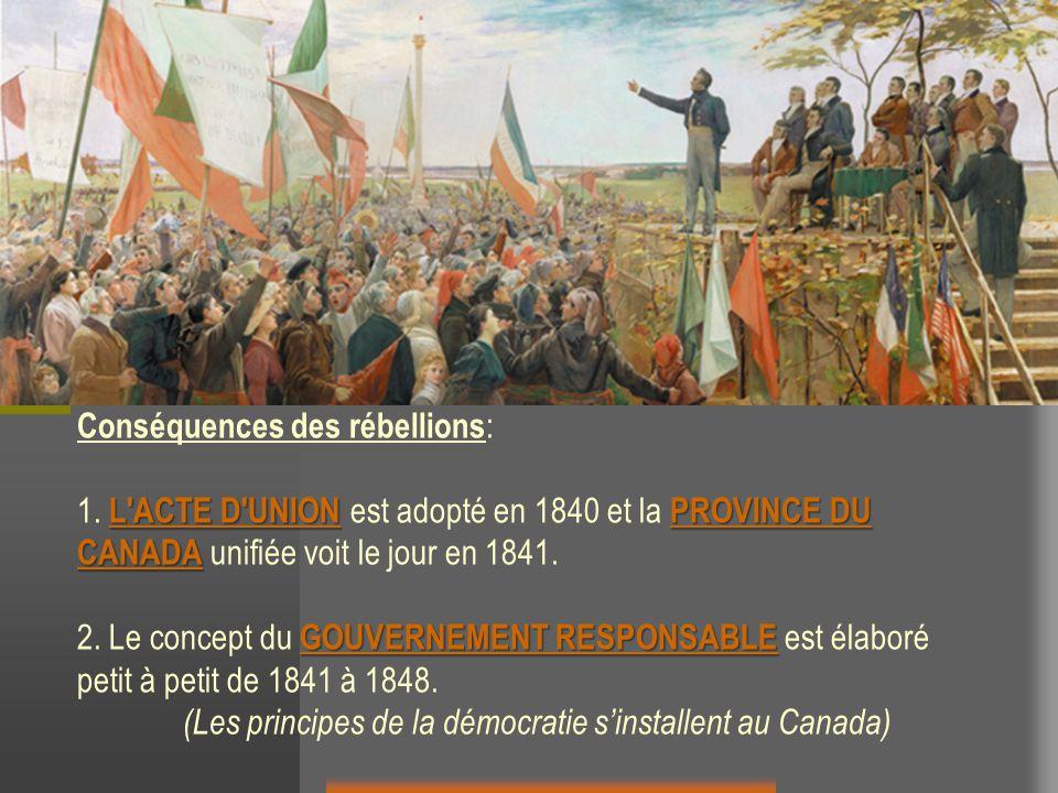 Conséquences des rébellions : L ACTE D UNION L ACTE D UNION PROVINCE DU CANADA 1.