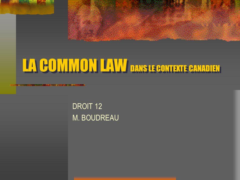 LA COMMON LAW DANS LE CONTEXTE CANADIEN DROIT 12 M. BOUDREAU
