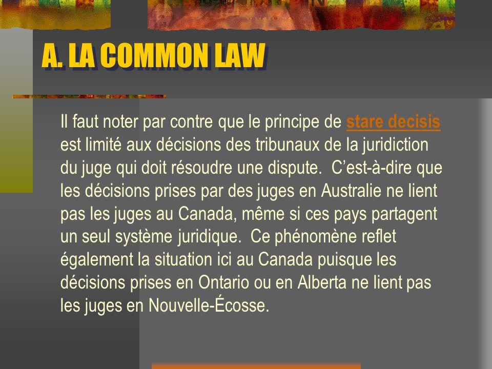 A. LA COMMON LAW Il faut noter par contre que le principe de stare decisis est limité aux décisions des tribunaux de la juridiction du juge qui doit r