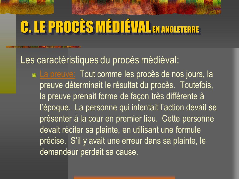C. LE PROCÈS MÉDIÉVAL EN ANGLETERRE Les caractéristiques du procès médiéval: La preuve: Tout comme les procès de nos jours, la preuve déterminait le r