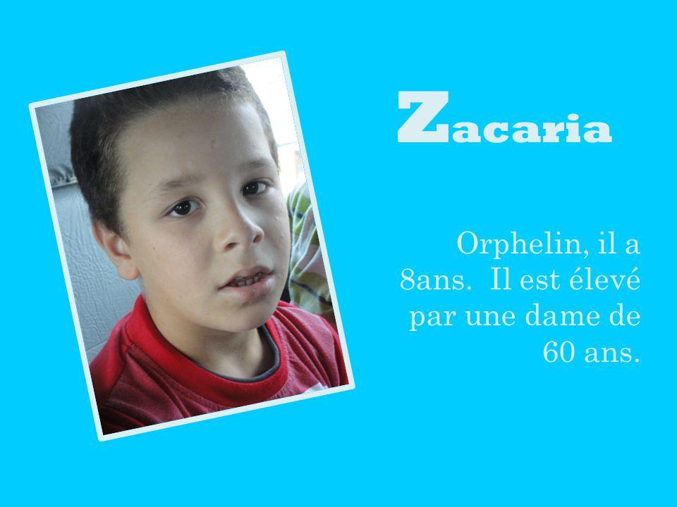 Z acaria Orphelin, il a 8ans. Il est élevé par une dame de 60 ans.