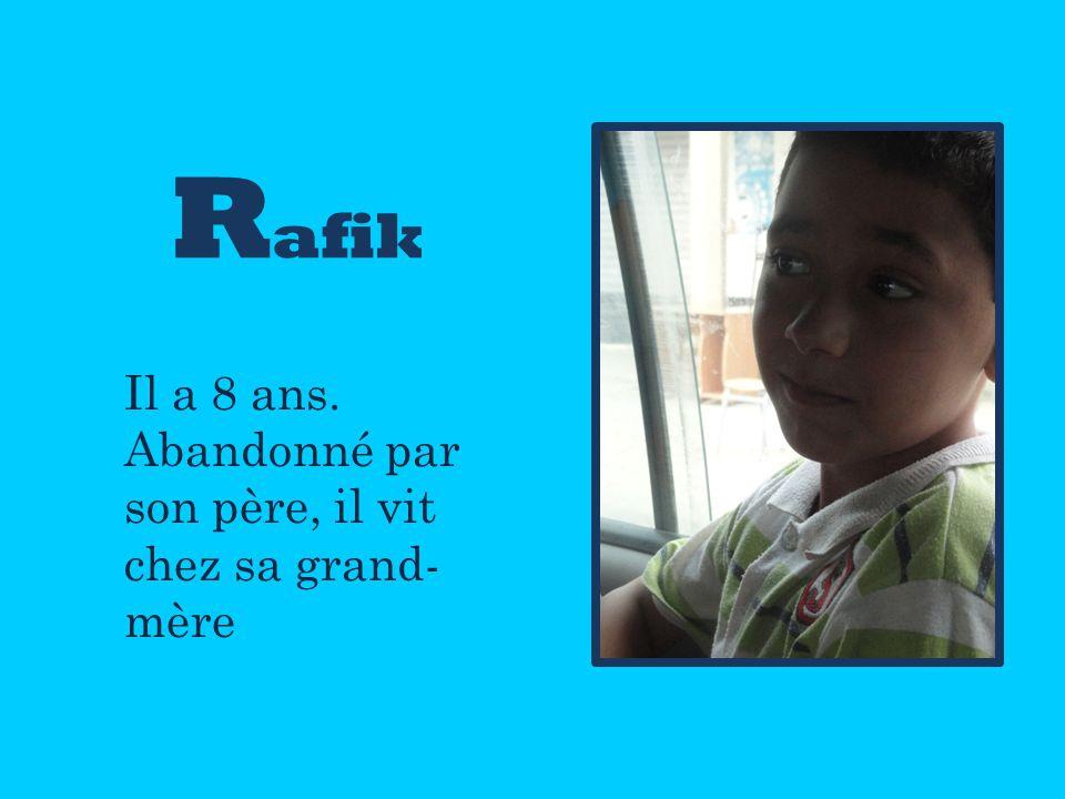 R afik Il a 8 ans. Abandonné par son père, il vit chez sa grand- mère