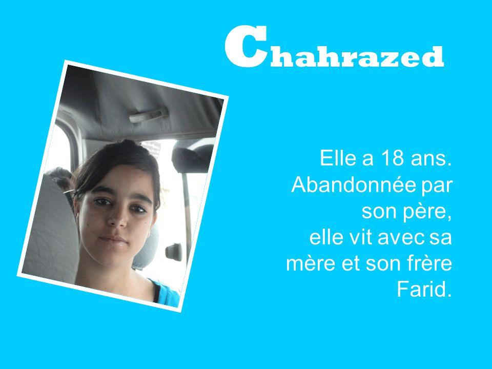 C hahrazed Elle a 18 ans. Abandonnée par son père, elle vit avec sa mère et son frère Farid.