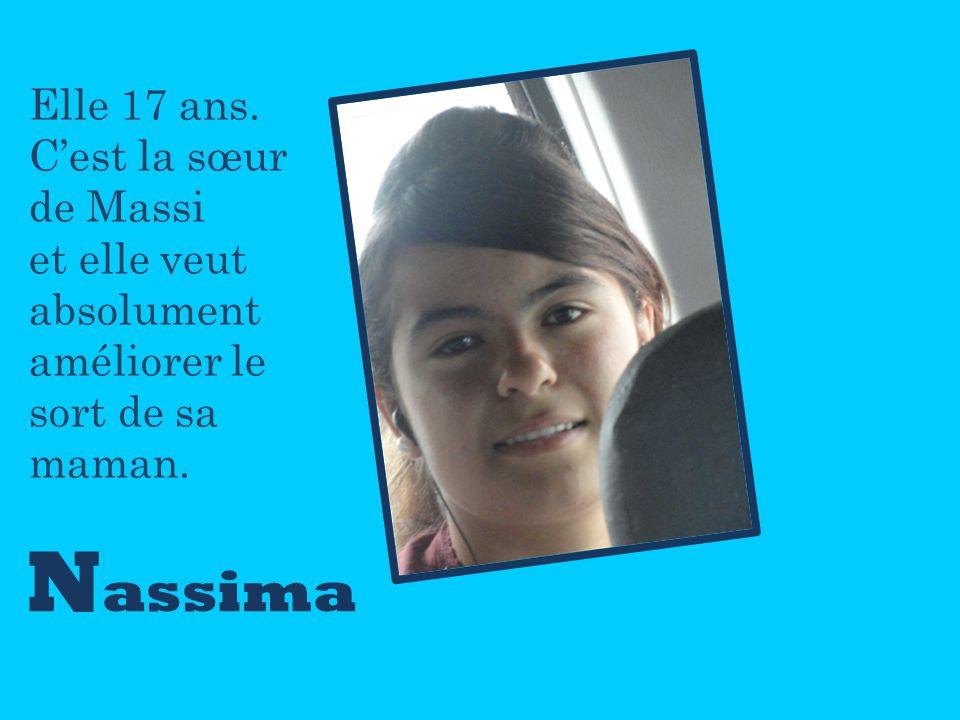 N assima Elle 17 ans. Cest la sœur de Massi et elle veut absolument améliorer le sort de sa maman.