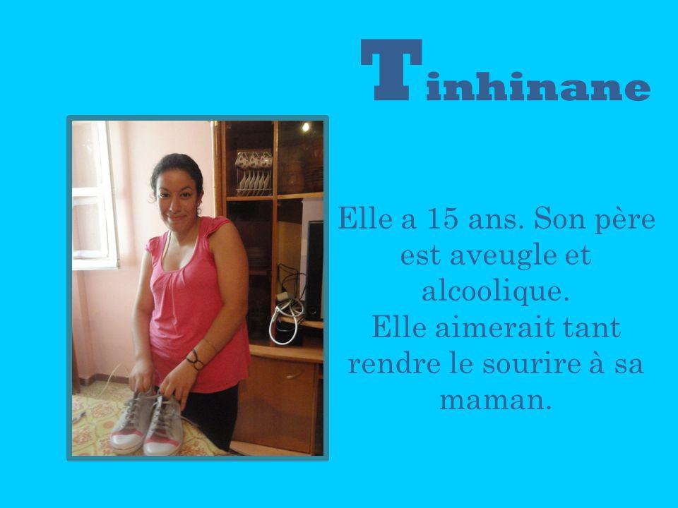 T inhinane Elle a 15 ans. Son père est aveugle et alcoolique. Elle aimerait tant rendre le sourire à sa maman.