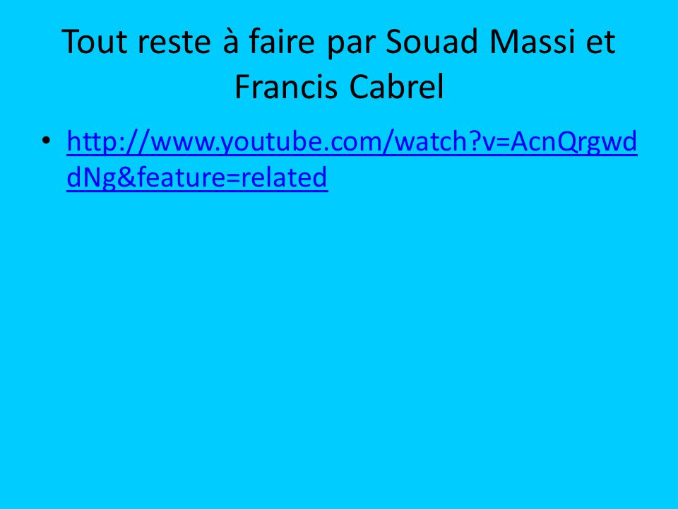 Tout reste à faire par Souad Massi et Francis Cabrel http://www.youtube.com/watch v=AcnQrgwd dNg&feature=related http://www.youtube.com/watch v=AcnQrgwd dNg&feature=related