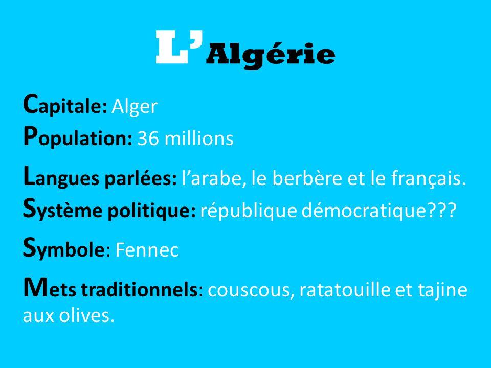 C apitale: Alger P opulation: 36 millions L angues parlées: larabe, le berbère et le français. S ystème politique: république démocratique??? S ymbole