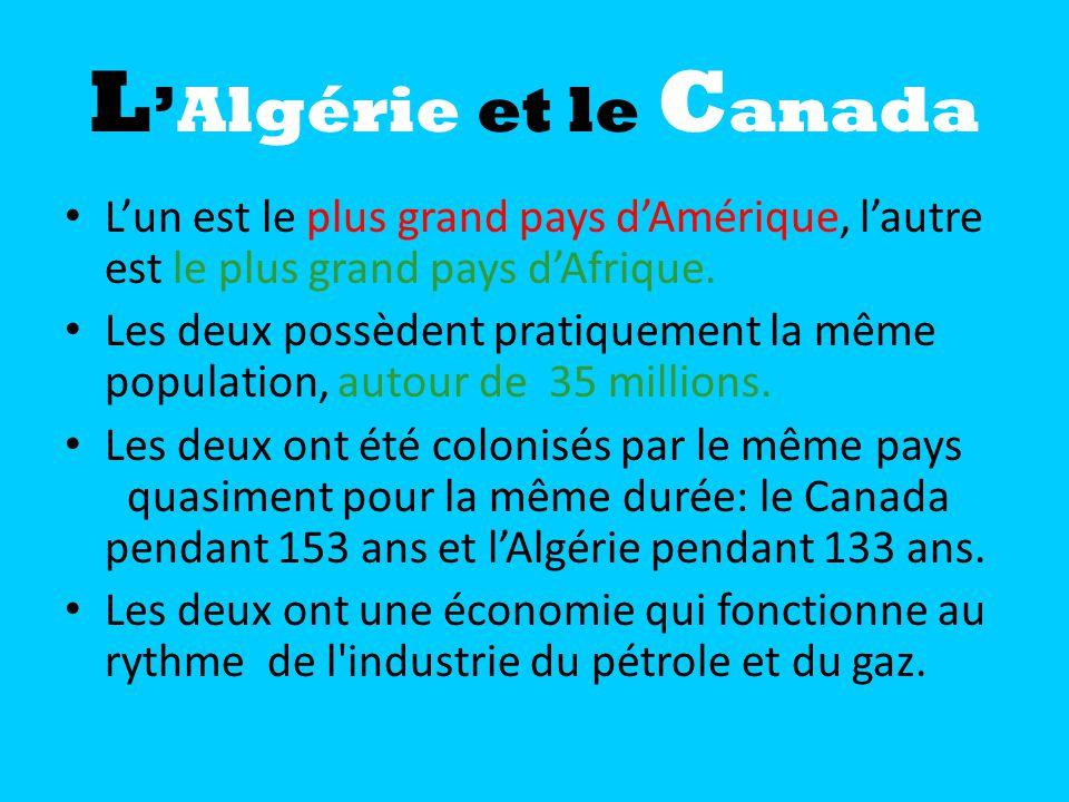 LAlgérie et le C anada Lun est le plus grand pays dAmérique, lautre est le plus grand pays dAfrique. Les deux possèdent pratiquement la même populatio