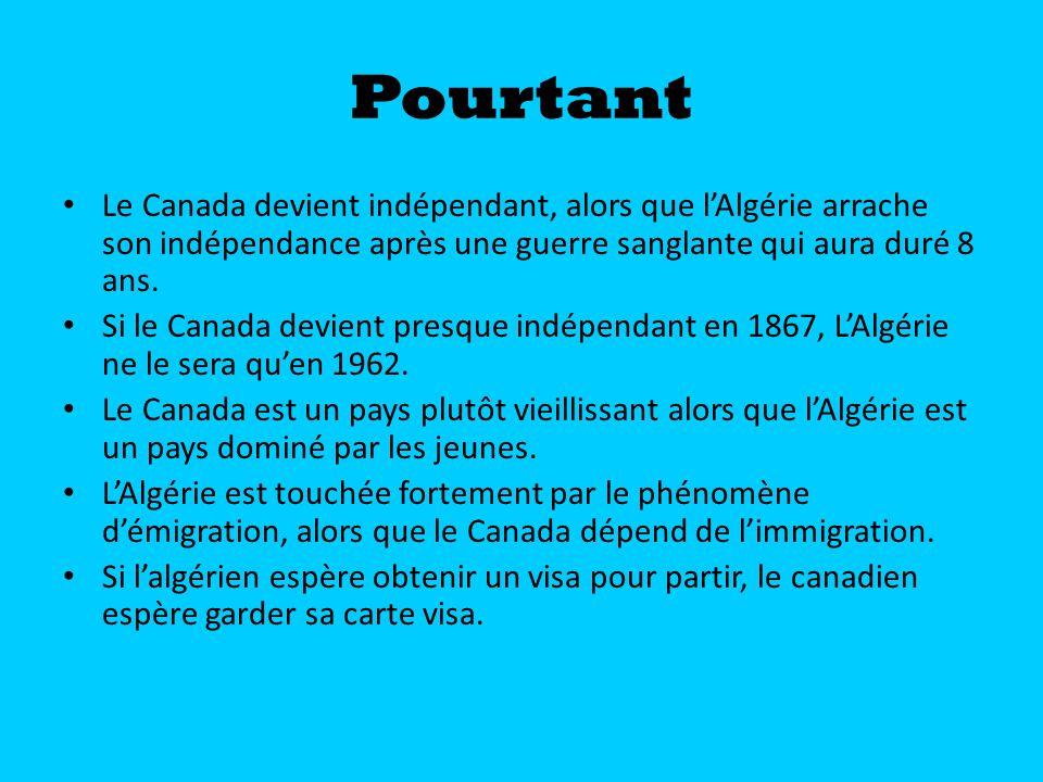 Pourtant Le Canada devient indépendant, alors que lAlgérie arrache son indépendance après une guerre sanglante qui aura duré 8 ans. Si le Canada devie