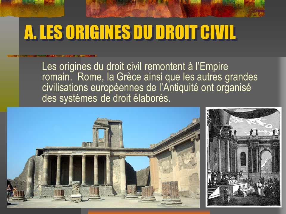 A.LES ORIGINES DU DROIT CIVIL Les origines du droit civil remontent à lEmpire romain.