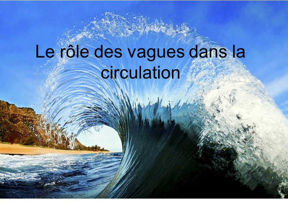 Le rôle des vagues dans la circulation