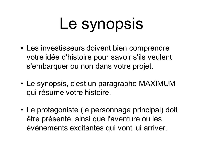 Le synopsis Les investisseurs doivent bien comprendre votre idée d'histoire pour savoir s'ils veulent s'embarquer ou non dans votre projet. Le synopsi