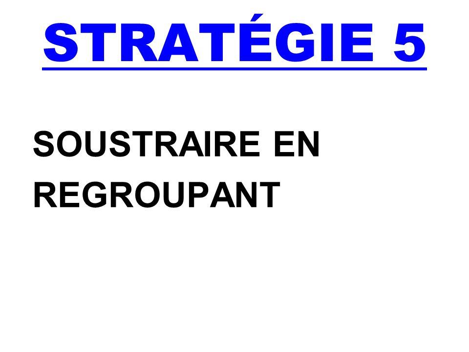 STRATÉGIE 5 SOUSTRAIRE EN REGROUPANT