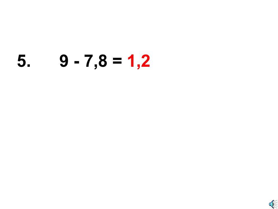 4. 8,2 - 1,9 = 6,3
