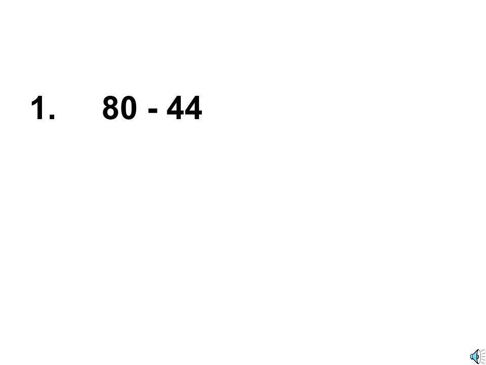 1. 80 - 44