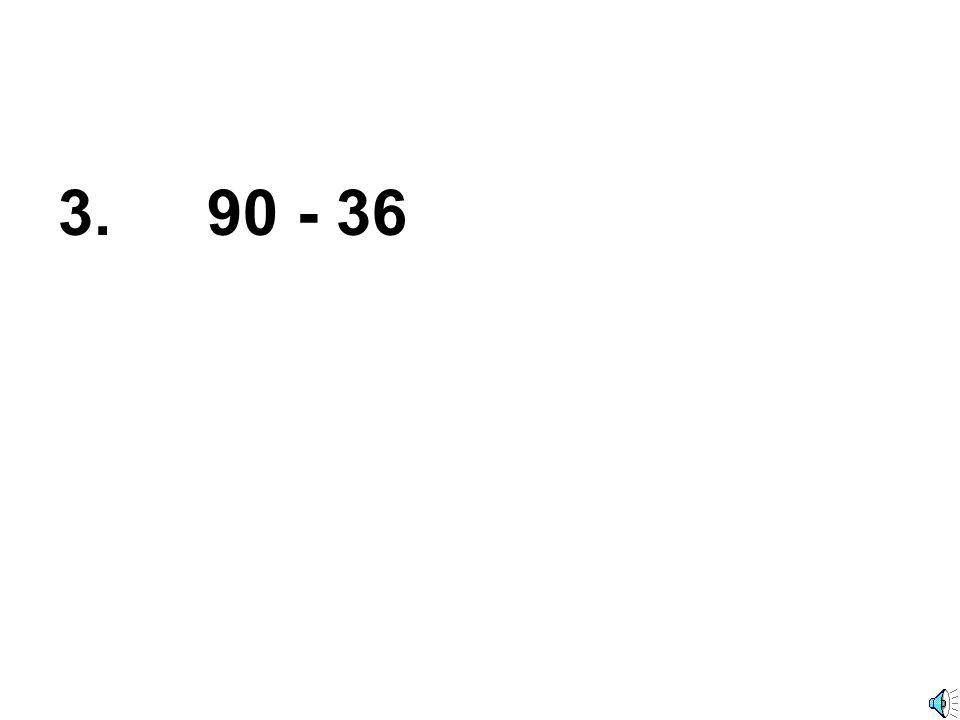3. 90 - 36