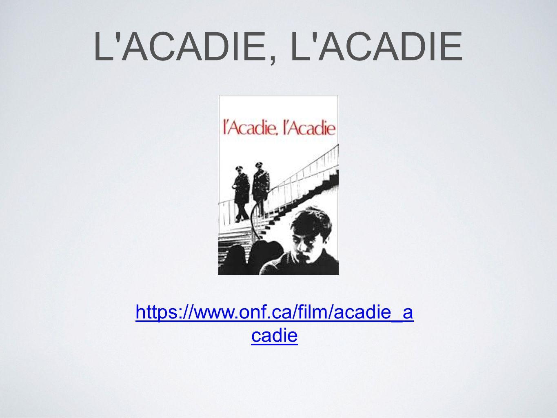 L ACADIE, L ACADIE https://www.onf.ca/film/acadie_a cadie