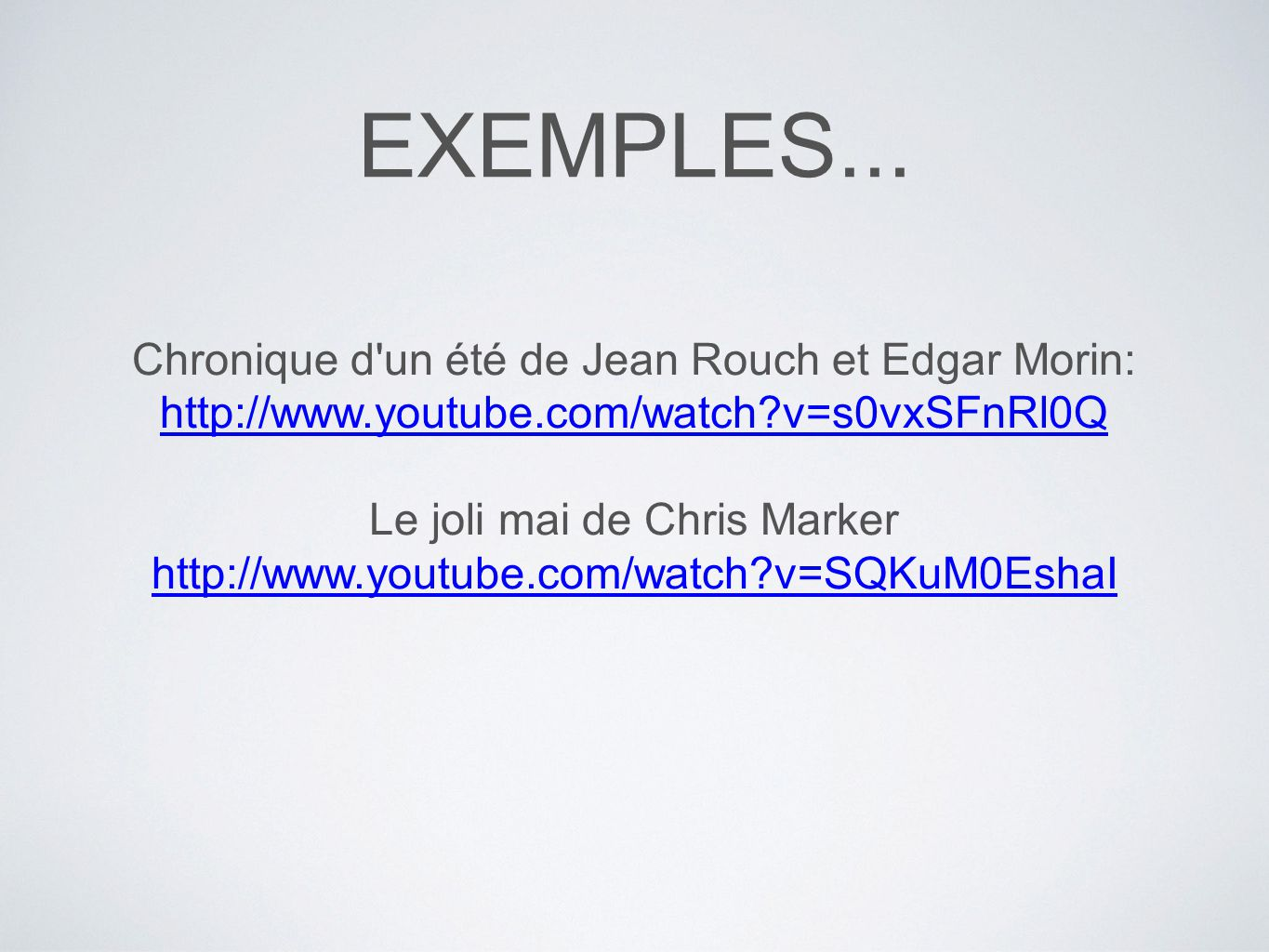 EXEMPLES... Chronique d'un été de Jean Rouch et Edgar Morin: http://www.youtube.com/watch?v=s0vxSFnRl0Q Le joli mai de Chris Marker http://www.youtube