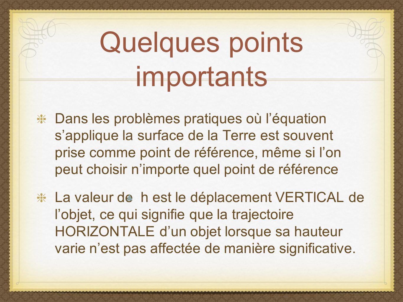 Quelques points importants Dans les problèmes pratiques où léquation sapplique la surface de la Terre est souvent prise comme point de référence, même