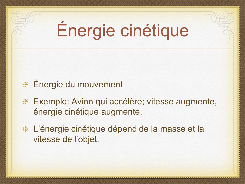 Énergie cinétique Énergie du mouvement Exemple: Avion qui accélère; vitesse augmente, énergie cinétique augmente. Lénergie cinétique dépend de la mass