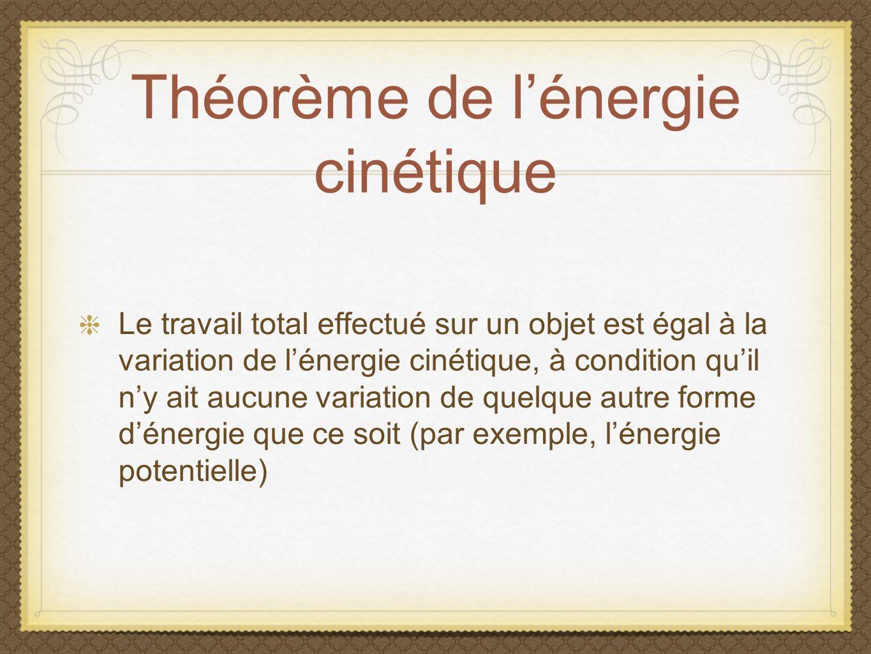 Théorème de lénergie cinétique Le travail total effectué sur un objet est égal à la variation de lénergie cinétique, à condition quil ny ait aucune va
