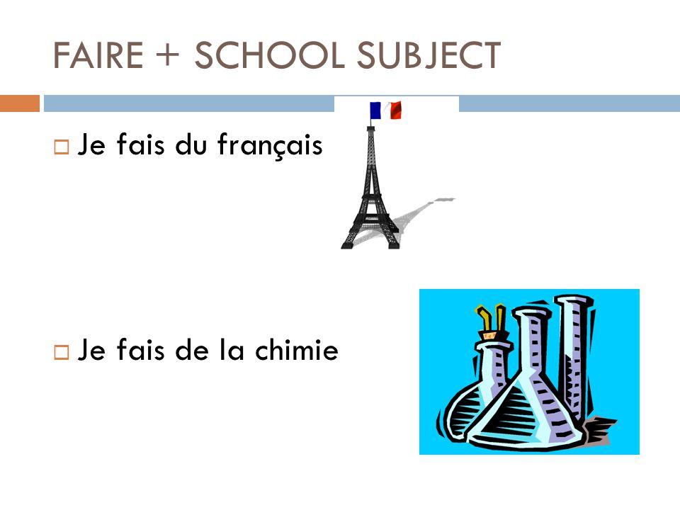 FAIRE + SCHOOL SUBJECT Je fais du français Je fais de la chimie