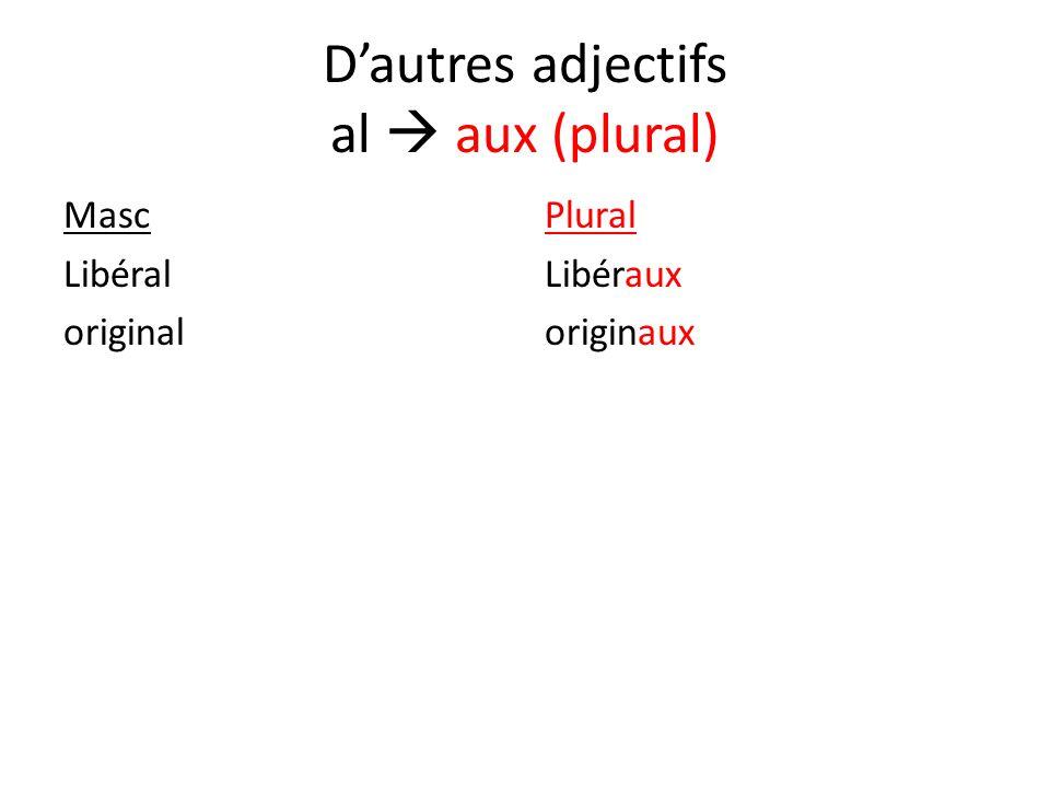 Dautres adjectifs al aux (plural) Masc Libéral original Plural Libéraux originaux
