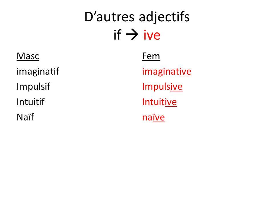 Dautres adjectifs if ive Masc imaginatif Impulsif Intuitif Naïf Fem imaginative Impulsive Intuitive naïve