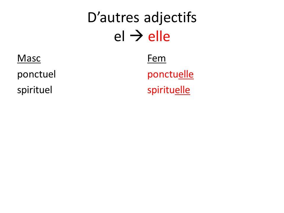 Dautres adjectifs el elle Masc ponctuel spirituel Fem ponctuelle spirituelle