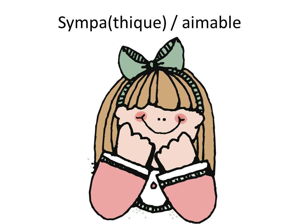 Sympa(thique) / aimable